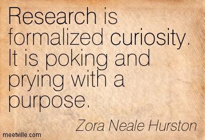 sourced from: http://meetville.com/images/quotes/Quotation-Zora-Neale-Hurston-curiosity-research-Meetville-Quotes-95733.jpg